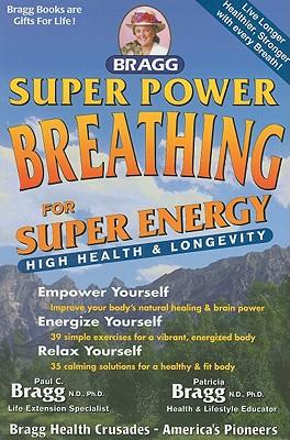 Bragg Super Power Breathing By Bragg, Paul C./ Bragg, Patricia